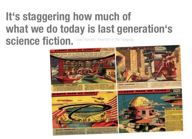 It's staggering how much ofwhat we do today is last generation'sscience fiction.Dean Kamen, inventor of the Segway