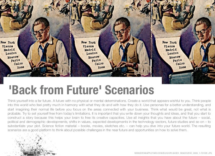 Back from Future ScenariosThink yourself into a far future. A future with no physical or mental determinations. Create a w...