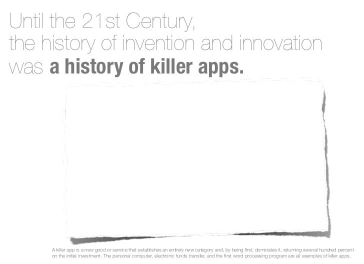Until the 21st Century,the history of invention and innovationwas a history of killer apps.     A killer app is a new good...