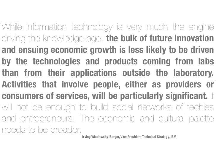 While information technology is very much the enginedriving the knowledge age, the bulk of future innovationand ensuing ec...