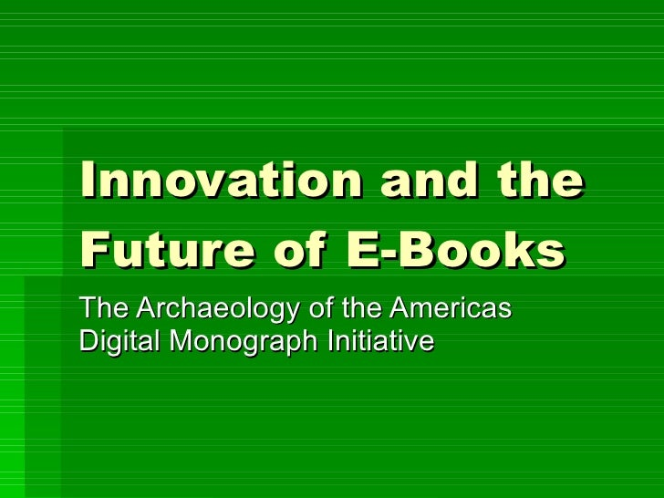 Innovation and the Future of E-Books   The Archaeology of the Americas Digital Monograph Initiative