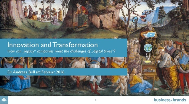 """1 Innovation and Transformation How can """"legacy"""" companies meet the challenges of """"digital times""""? Dr.Andreas Brill im Feb..."""
