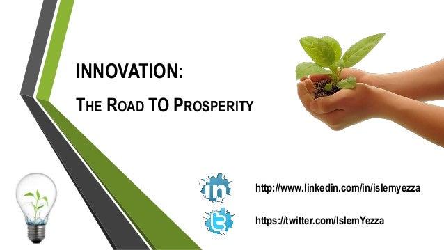 INNOVATION: THE ROAD TO PROSPERITY https://twitter.com/IslemYezza http://www.linkedin.com/in/islemyezza
