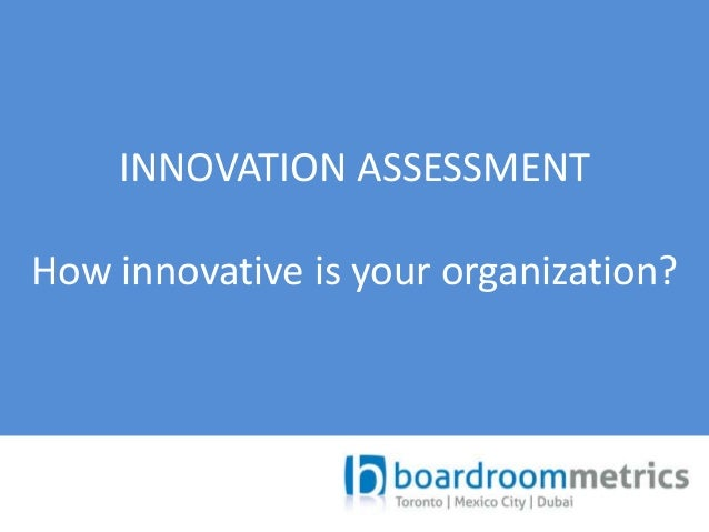 INNOVATION ASSESSMENT  How innovative is your organization?