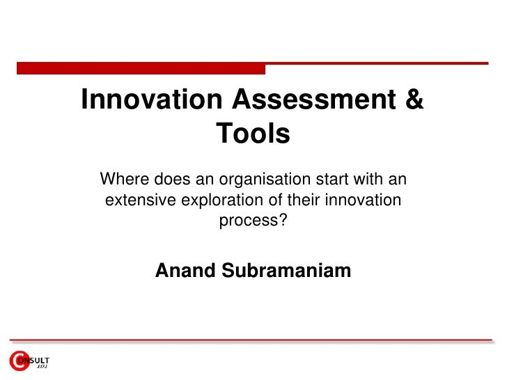 Innovation Assessment & Tools<br />Where does an organisation start with an extensive exploration of their innovation proc...