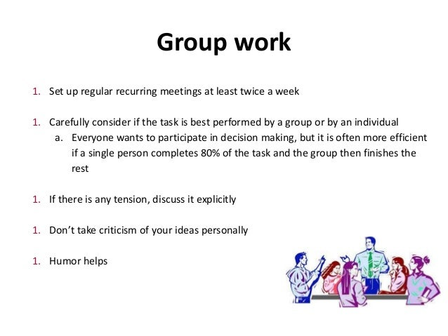 Group work 1. Set up regular recurring meetings at least twice a week 1. Carefully consider if the task is best performed ...