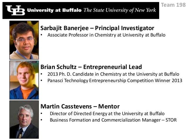 Sarbajit Banerjee – Principal Investigator • Associate Professor in Chemistry at University at Buffalo Brian Schultz – Ent...