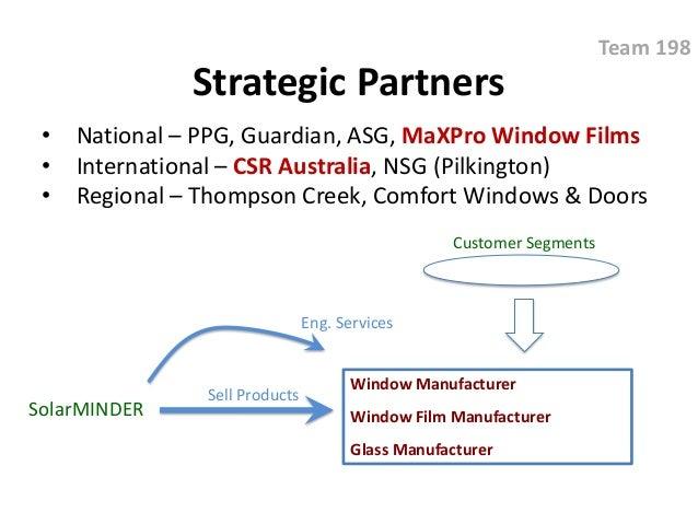 Strategic Partners • National – PPG, Guardian, ASG, MaXPro Window Films • International – CSR Australia, NSG (Pilkington) ...