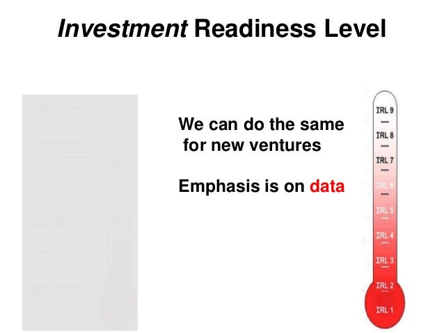 Investment Readiness Level We can do the same for new ventures Emphasis is on data