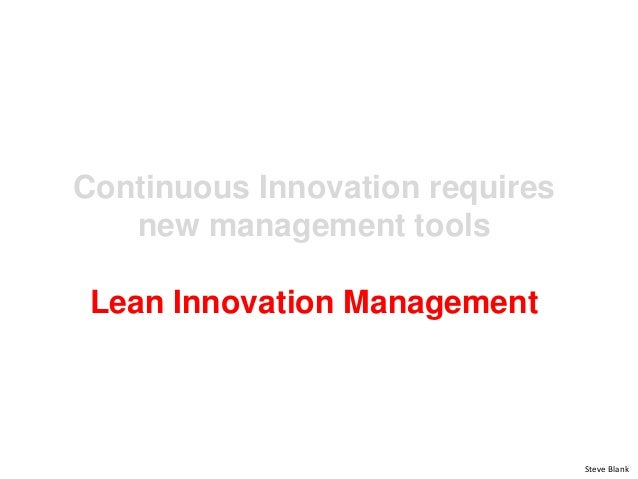 Continuous Innovation requires new management tools Lean Innovation Management Steve Blank