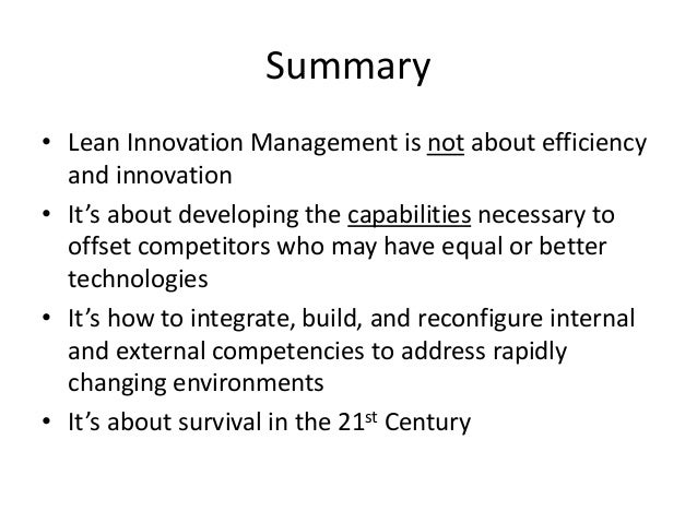 Summary • Lean Innovation Management is not about efficiency and innovation • It's about developing the capabilities neces...