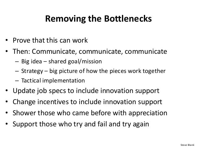 Removing the Bottlenecks • Prove that this can work • Then: Communicate, communicate, communicate – Big idea – shared goal...