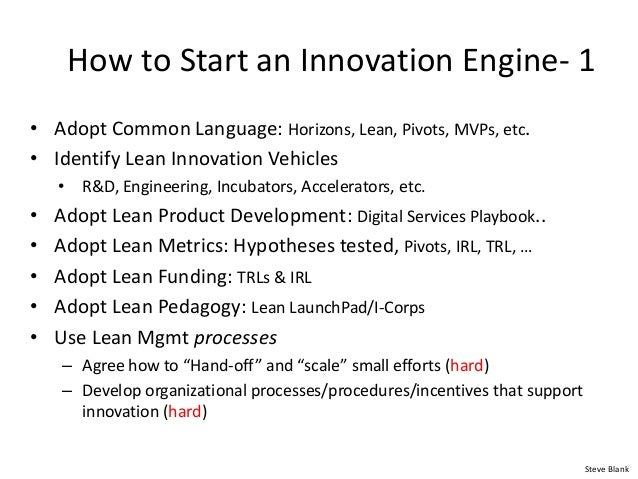 How to Start an Innovation Engine- 1 • Adopt Common Language: Horizons, Lean, Pivots, MVPs, etc. • Identify Lean Innovatio...
