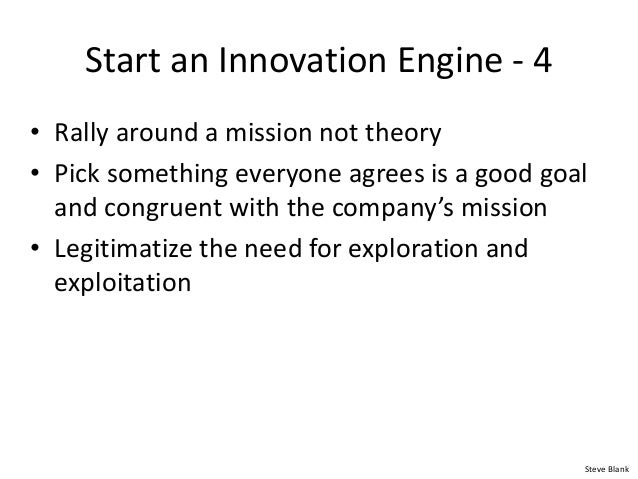 Start an Innovation Engine - 4 • Rally around a mission not theory • Pick something everyone agrees is a good goal and con...