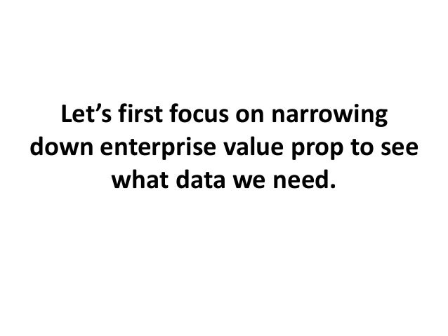 Let's first focus on narrowing down enterprise value prop to see what data we need.