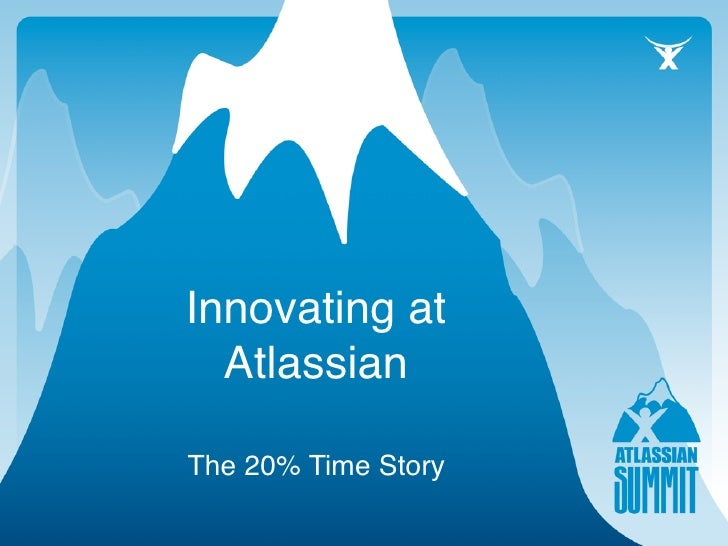 Innovating at   Atlassian  The 20% Time Story