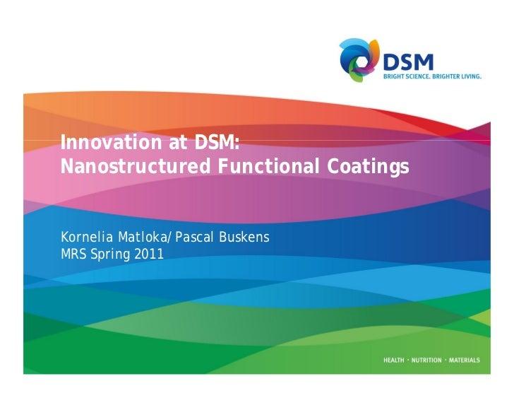 Innovation at DSM:Nanostructured Functional CoatingsKornelia Matloka/Pascal BuskensMRS Spring 2011