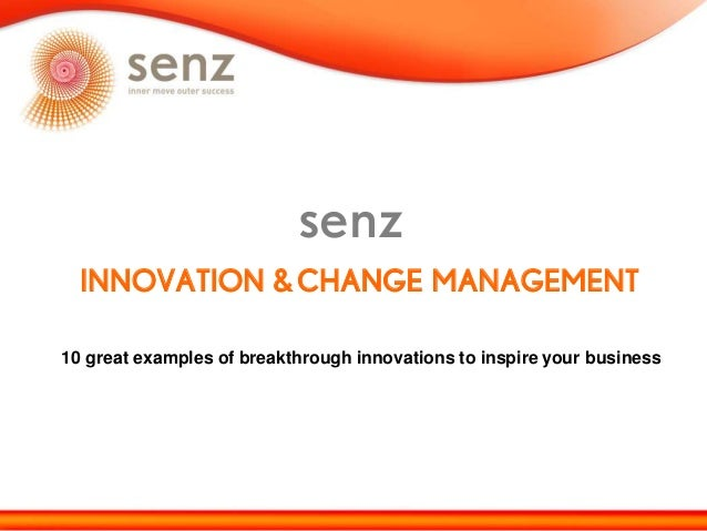 INNOVATION &CHANGE MANAGEMENT senz 10 great examples of breakthrough innovations to inspire your business