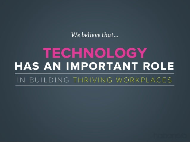 has an important role technology in building thriving workplaces We believe that…