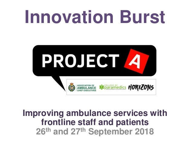 Innovation Burst Improving ambulance services with frontline staff and patients 26th and 27th September 2018