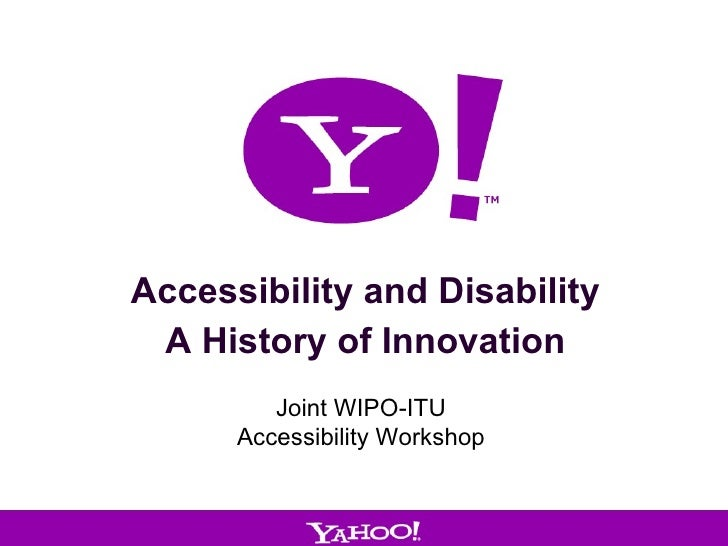 February 2010 Accessibility and Disability A History of Innovation Joint WIPO-ITU Accessibility Workshop