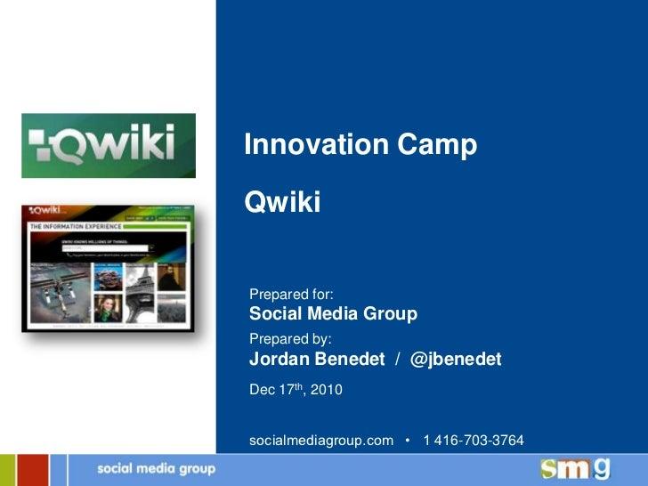 Innovation CampQwikiPrepared for:Social Media GroupPrepared by:Jordan Benedet / @jbenedetDec 17th, 2010socialmediagroup.co...