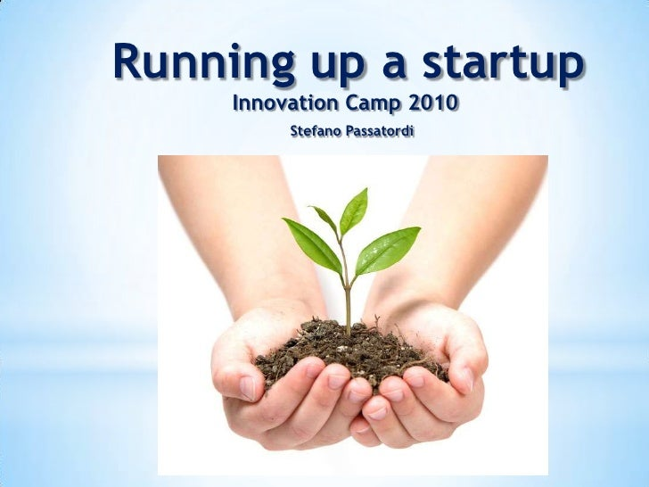 Running up a startup<br />Innovation Camp 2010 <br />Stefano Passatordi<br />