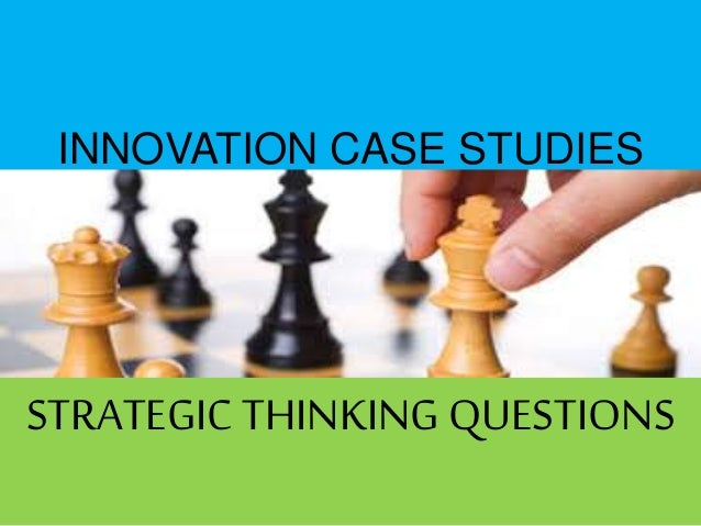 INNOVATION CASE STUDIES STRATEGIC THINKING QUESTIONS