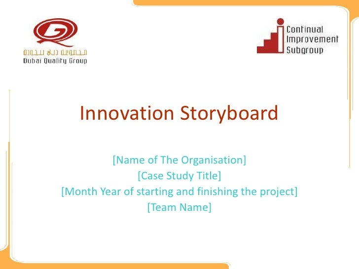 Innovation Storyboard         [Name of The Organisation]               [Case Study Title][Month Year of starting and finis...