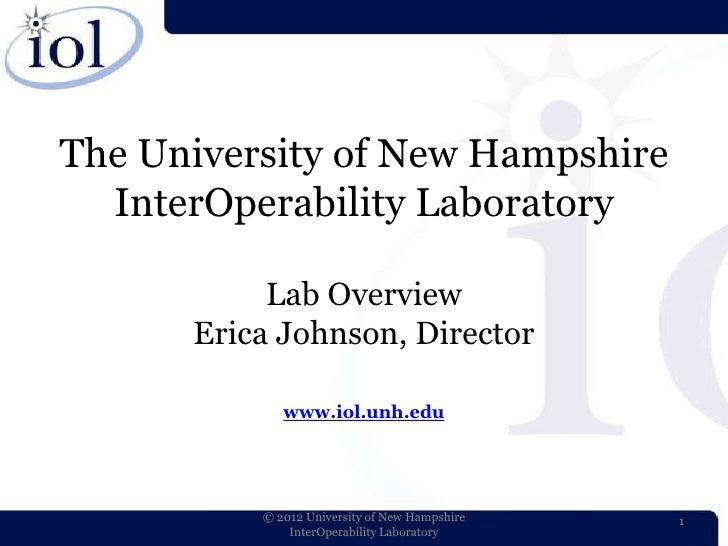 The University of New Hampshire  InterOperability Laboratory           Lab Overview      Erica Johnson, Director          ...
