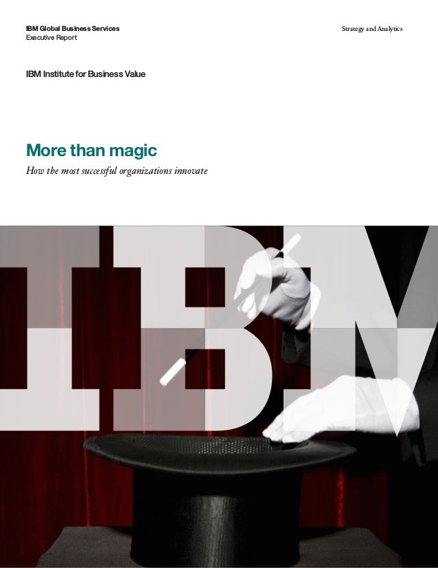 Executive Report IBM Global Business Services Strategy and Analytics IBM Institute for Business Value More than magic How ...
