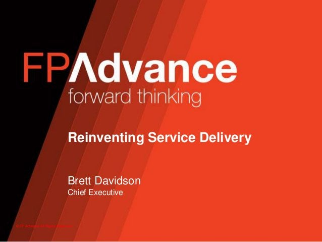 © FP Advance All Rights ReservedReinventing Service DeliveryBrett DavidsonChief Executive