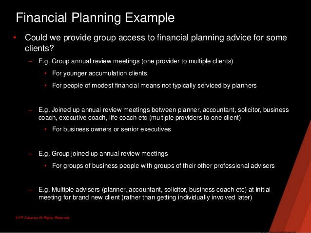 © FP Advance All Rights ReservedFinancial Planning Example• Could we provide group access to financial planning advice for...