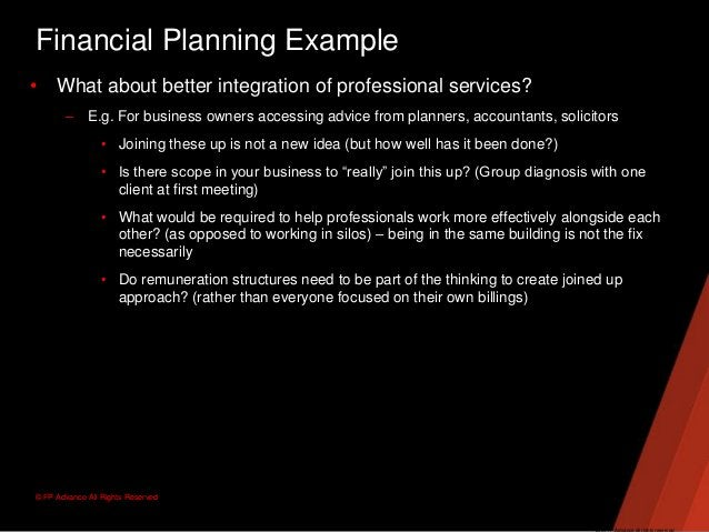 © FP Advance All Rights ReservedFinancial Planning Example• What about better integration of professional services?– E.g. ...