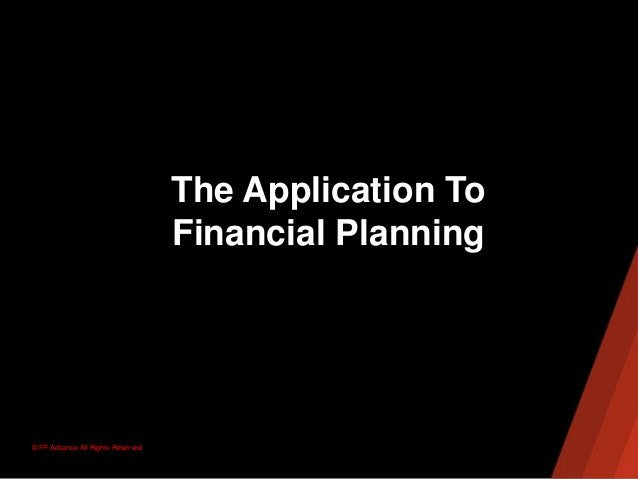 © FP Advance All Rights ReservedThe Application ToFinancial Planning
