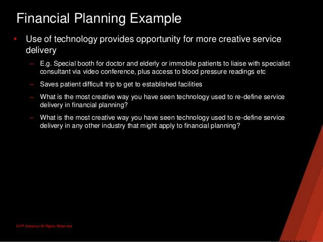 © FP Advance All Rights ReservedFinancial Planning Example• Use of technology provides opportunity for more creative servi...