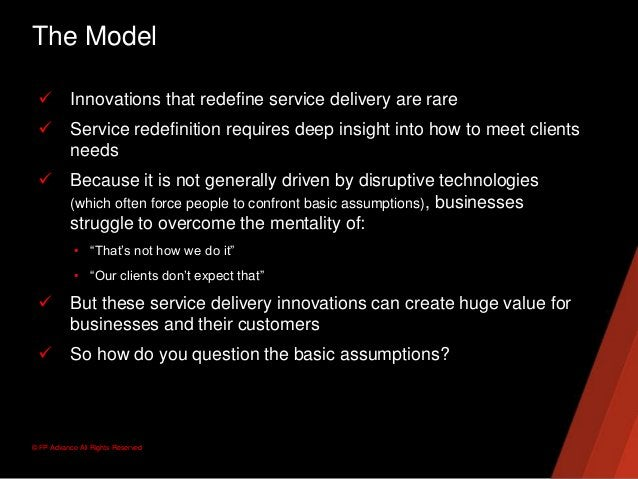 © FP Advance All Rights ReservedThe Model Innovations that redefine service delivery are rare Service redefinition requi...