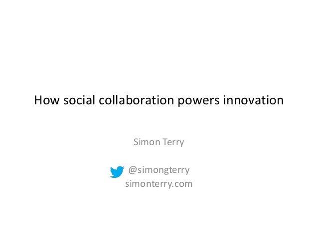 How social collaboration powers innovation Simon Terry @simongterry simonterry.com