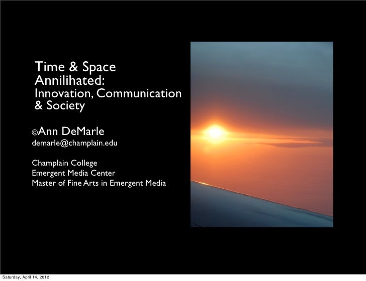 Time & Space                Annilihated:                Innovation, Communication                & Society               ©...