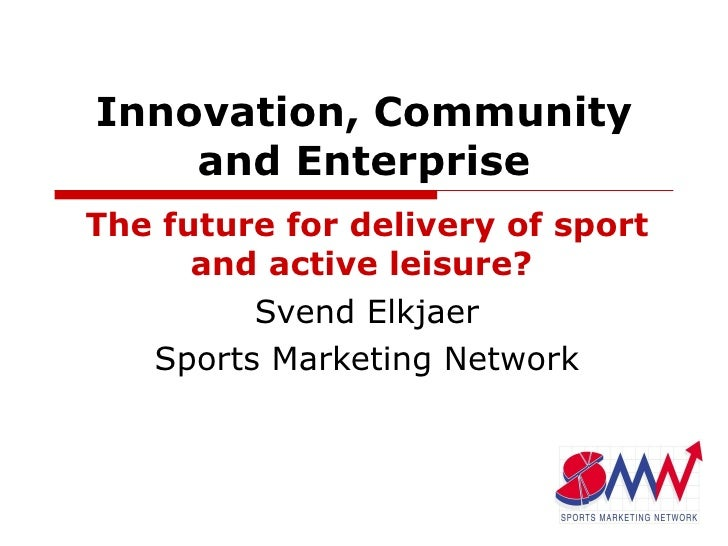 Innovation, community and enterprise...the future for delivery of sport