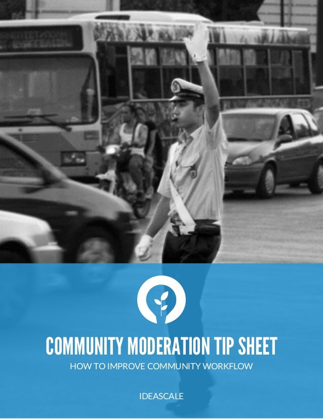 COMMUNITY MODERATION TIP SHEET HOW  TO  IMPROVE  COMMUNITY  WORKFLOW   IDEASCALE