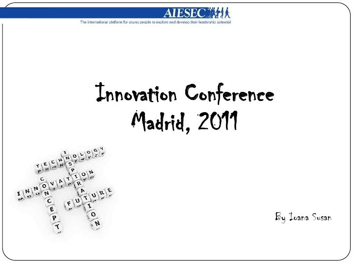 Innovation Conference<br />Madrid, 2011<br />By Ioana Susan<br />