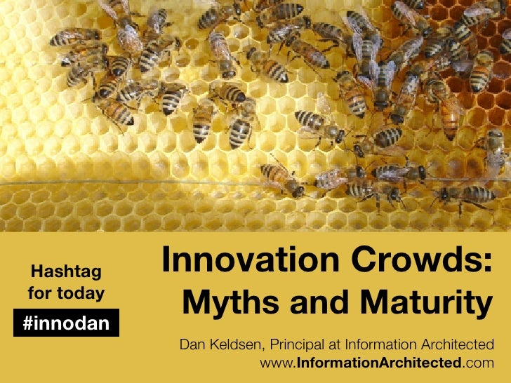 Hashtag     Innovation Crowds: for today #innodan              Myths and Maturity              Dan Keldsen, Principal at I...