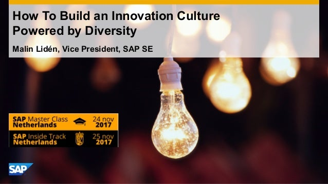How To Build an Innovation Culture Powered by Diversity Malin Lidén, Vice President, SAP SE