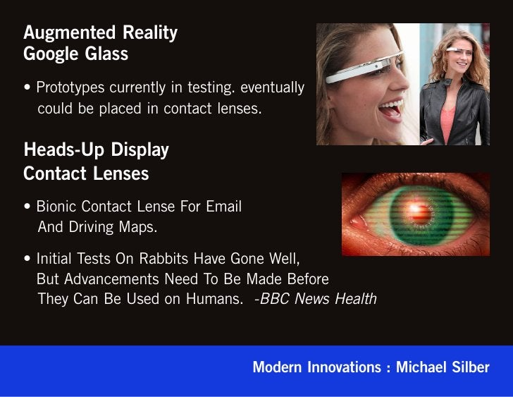 Augmented RealityGoogle Glass• Prototypes currently in testing. eventually  could be placed in contact lenses.Heads-Up Dis...