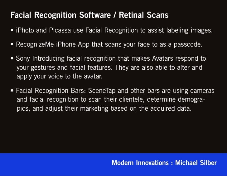 Facial Recognition Software / Retinal Scans• iPhoto and Picassa use Facial Recognition to assist labeling images.• Recogni...