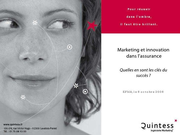 EFMA, 8 octobre 2008, Marketing et innovation dans l'assurance Marketing et innovation  dans l'assurance Quelles en sont l...