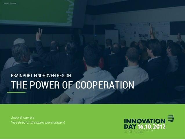 © Brainport Development, 2011The Power of cooperation2 BRAINPORT EINDHOVEN REGION THE POWER OF COOPERATION CONFIDENTIAL Jo...
