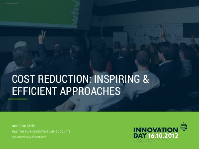 CONFIDENTIAL 26.10.2012 Slide 2 COST REDUCTION: INSPIRING & EFFICIENT APPROACHES CONFIDENTIAL Ann Van Mele Business Develo...