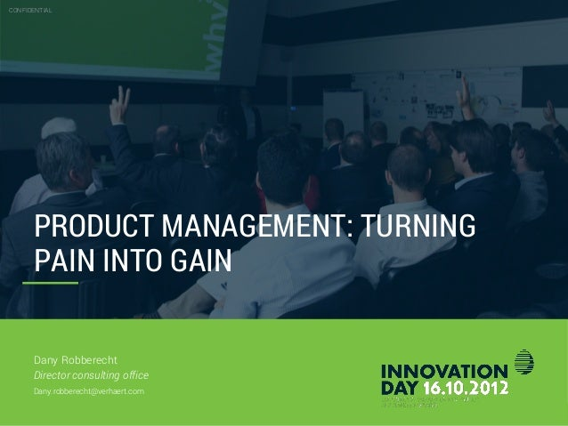 CONFIDENTIAL 26.10.2012 Slide 2 PRODUCT MANAGEMENT: TURNING PAIN INTO GAIN CONFIDENTIAL Dany Robberecht Director consultin...